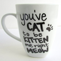 You've Cat to be Kitten me right Meow - Coffee Mug