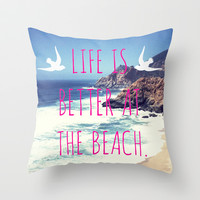 Life Is Better At The Beach Throw Pillow by SabineD