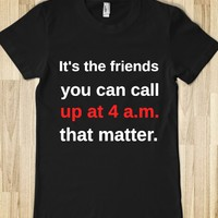 IT'S THE FRIENDS YOU CAN CALL UP AT 4 A.M. THAT MATTER
