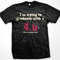 I'm Trying To Graduate With A 4.0, Blood Alcohol Level Mens T-shirt, Funny Trendy Hot Drinking Mens Shirt