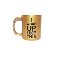 """I Woke Up Like This"" Gold Mug 