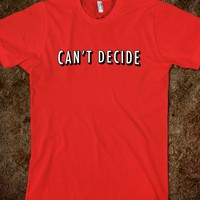 CAN'T DECIDE - Underlinedesigns