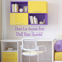 Don't Let Anyone Ever Dull Your Sparkle vinyl wall decal