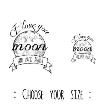 7886990de I Love You To The Moon And Back Tattoo I love you to the moon - HONEY