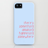 There's something amazing happening somewhere iPhone & iPod Case by Secretgardenphotography [Nicola]