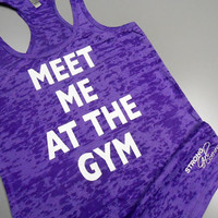Meet Me At The Gym. Womens Burnout racerback tank. Gym Tank Top. Workout Burnout Tank Top. Crossfit Tank Top. Cross Training Tank.