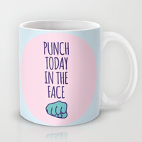 Punch Today In The Face  Mug by LookHUMAN