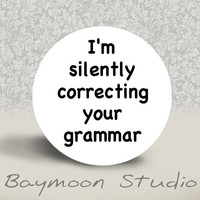 I'm Silently Correcting Your Grammar PINBACK by BAYMOONSTUDIO