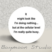 It Might Look Like I am Doing Nothing but at a by BAYMOONSTUDIO
