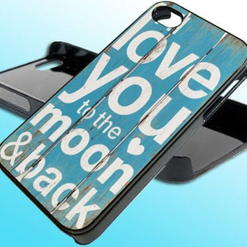 Love You To the Moon and Back for iPhone 4/4s Case - iPhone 5 Case - Samsung S3 - Samsung S4 - Black - White (Option Please)