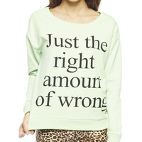 Right Amount Of Wrong Sweatshirt | Wet Seal