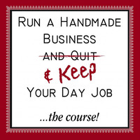 Digital Course: Run a Handmade Business & KEEP Your Day Job