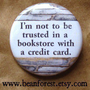 not to be trusted in a bookstore with a credit card by beanforest