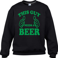 This Guy Needs A Beer - #Funny St Patricks day #sweatshirt - #stpatricksday #stpatrick #stpaddysday