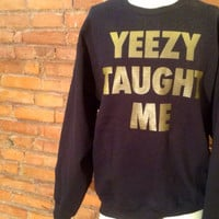 Yeezy Taught Me Sweatshirt | Kanye West Sweater | Yeezus Music Clothing