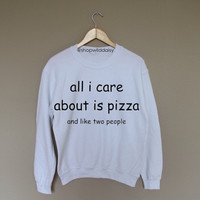 all i care about is pizza and like two people - White Crewneck Sweatshirt /