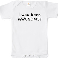 I Was Born Awesome Baby Bodysuit, One Piece, Cute Baby Clothes Apparel