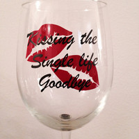Kissing the single life goodbye bachelorette wine glass