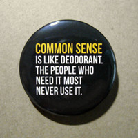 Common Sense Is Like Deodorant Funny Pinback Button Badge Pin
