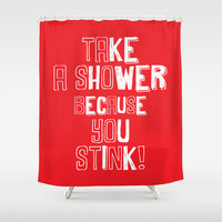 Take a shower Shower Curtain by Deadly Designer