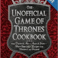 The Unofficial Game of Thrones Cookbook: From Direwolf Ale to Auroch Stew - More Than 150 Recipes from Westeros and Beyond (Unofficial Cookbook) Hardcoverby Alan Kistler (Author)