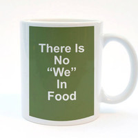 "There Is No 'We"" in Food, #Funny Mug, 11 oz #Mug, #Humor Mug, #Best Friend Gift, Food Print"