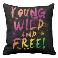 Young, Wild and Free! Expressive Grade A Cotton Pillow - 20 inches squared