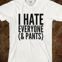 I HATE EVERYONE AND PANTS T-SHIRT (IDC400043)