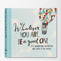 Whatever You Are, Be a Good One: 100 Inspirational Quotations Hand-Lettered By Lisa Congdon - Urban Outfitters