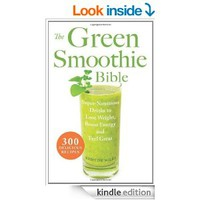 The Green Smoothie Bible: 300 Delicious Recipes [Kindle Edition]