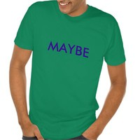 MAYBE / MAYBE NOT T-Shirt