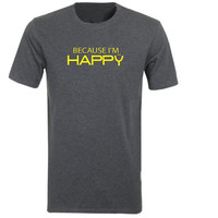 Because Im Happy T-shirt