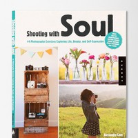 Shooting With Soul: 44 Photography Exercises Exploring Life, Beauty And Self-Expression By Alessandra Cave - Urban Outfitters