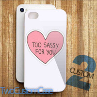 Too sassy for you - iPhone 4/4S, 5/5S, 5C Case and Samsung Galaxy S3, S4 Case.