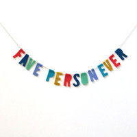 Fave Person Ever felt banner, party banner, wall hanging in red, blue, green, yellow and lavender