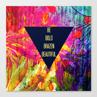 BE BOLD BRAZEN BEAUTIFUL Abstract Typography Hipster Geometric Triangle Colorful Rainbow Fine Art Stretched Canvas by EbiEmporium