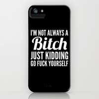 I'M NOT ALWAYS A BITCH (Black & White) iPhone & iPod Case by CreativeAngel