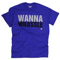 Wanna Wrassle T-Shirt