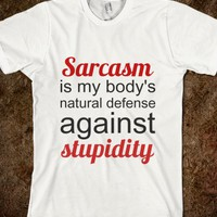 Sarcasm Is My Body's Natural Defense Against Stupidity