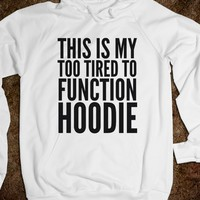 THIS IS MY TOO TIRED TO FUNCTION HOODIE (IDC021726W)