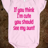 IF YOU THINK I'M CUTE AUNT