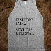 FASHIONS FADE. STYLE IS ENTERNAL (TANK)