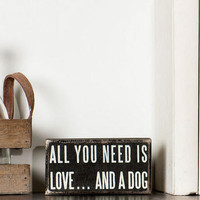 ALL YOU NEED IS LOVE AND A DOG MINI PLAQUE IN BLACK