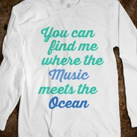 You Can Find Me Where The Music Meets The Ocean-White T-Shirt