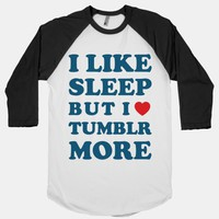 I Like Sleep But I Like Tumblr More