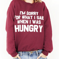 Sorry for What I Said When I Was Hungry Sweatshirt