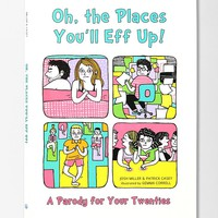 Oh, the Places You'll Eff Up: A Parody For Your Twenties By Joshua Miller, Patrick Casey & Gemma Correll - Urban Outfitters
