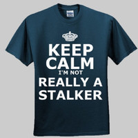 Keep Calm I'm Not Really A Stalker Mens TShirt by DKTees on Etsy