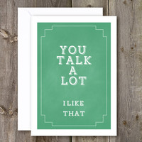 You Talk A Lot, I Like That...Sweet Art Print, Love Birthday Card, Love Print, Best Friend, Boyfriend ,Girlfriend Print