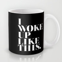I woke up like this Mug by Stephanie DuBois